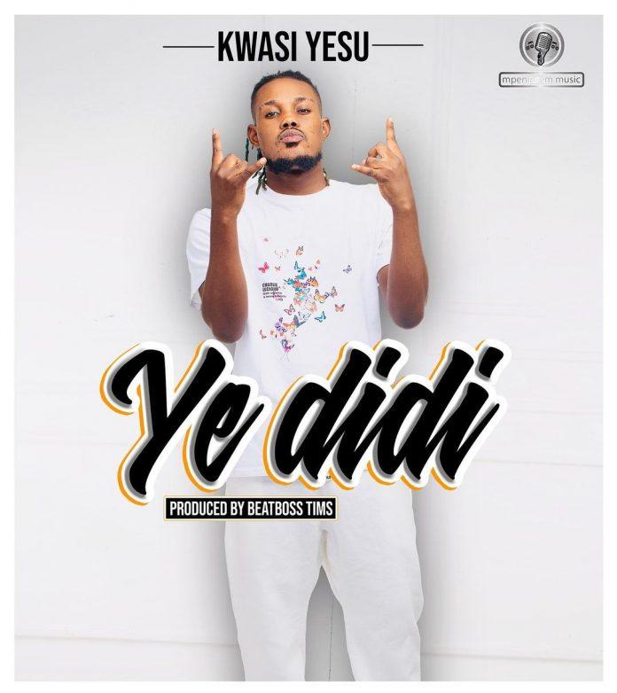Kwasi Yesu - Ye Didi (Prod. by BeatBoss Tims)